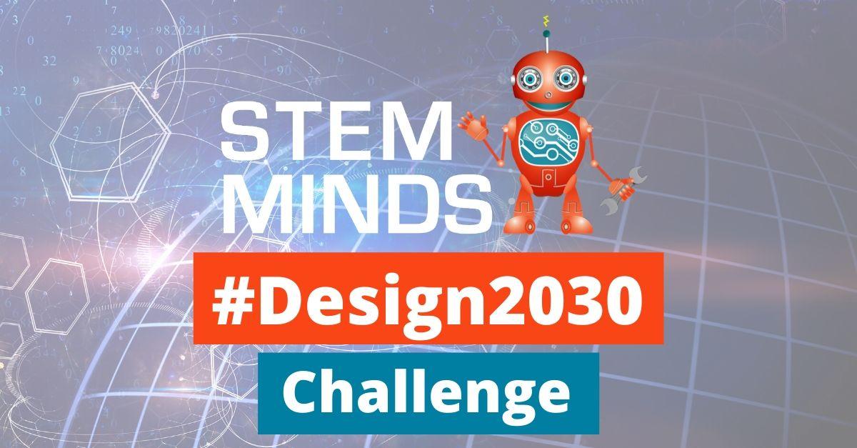 STEM Minds #Design2030 Challenge!